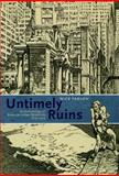 Untimely Ruins : An Archaeology of American Urban Modernity, 1819-1919, Yablon, Nick, 0226946649