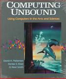 Computing Unbound : Using Computers in the Arts and Sciences, Patterson, David A. and Kiser, Denise S., 0393956644