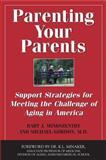 Parenting Your Parents, Bart J. Mindszenthy and Michael Gordon, 155002664X