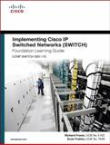 Implementing Cisco IP Switched Networks (SWITCH) Foundation Learning Guide : (ccnp Switch 300-115), Froom, Richard and Frahim, Erum, 1587206641