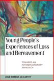Young People's Experiences of Loss and Bereavement : Towards an Interdisciplinary Approach, McCarthy, Jane Ribbens, 0335216641