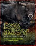 Ecology, Evolution and Behaviour of Wild Cattle : Implications for Conservation, Melletti, Mario, 110703664X