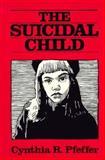 The Suicidal Child, Pfeffer, Cynthia R., 0898626641