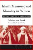 Islam, Memory, and Morality in Yemen : Ruling Families in Transition, vom Bruck, Gabriele, 1403966648