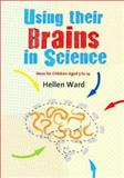 Using Their Brains in Science : Ideas for Children Aged 5 to 14, Ward, Hellen, 1412946646