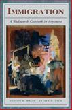 Immigration : A Wadsworth Casebook in Argument, Walsh, Sharon K. and Asch, Evelyn D., 1413006647
