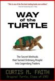 Way of the Turtle : The Secret Methods That Turned Ordinary People into Legendary Traders, Faith, Curtis M., 007148664X