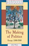 The Making of European Polities : 1300-1500, Watts, John, 0521796644