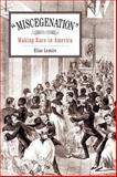 Miscegenation : Making Race in America, Lemire, Elise Virginia, 0812236645