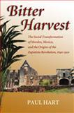 Bitter Harvest : The Social Transformation of Morelos, Mexico, and the Origins of the Zapatista Revolution, 1840-1910, Hart, Paul, 0826336647