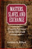 Masters, Slaves, and Exchange : Power's Purchase in the Old South, Hilliard, Kathleen M., 1107636647