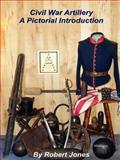 Civil War Artillery - a Pictorial Introduction, Robert Jones, 1300066644