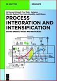 Process Integration and Intensification : Saving Energy and Resources, Klemeš, Jirí Jaromír and Varbanov, Petar Saebev, 3110306646