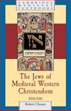 The Jews of Medieval Western Christendom, 1000-1500, Chazan, Robert, 0521616646