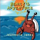 Henry's Adventure, Jeannelle Jones, 1463416644