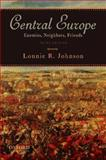 Central Europe : Enemies, Neighbors, Friends, Johnson, Lonnie, 0195386647