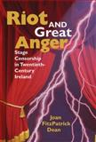 Riot and Great Anger : Stage Censorship in Twentieth-Century Ireland, Dean, Joan FitzPatrick, 029919664X