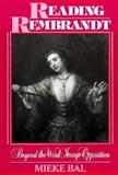 Reading Rembrandt : :Beyond the Word-Image Opposition, Bal, Mieke, 0521466644