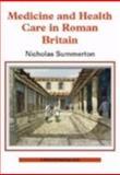Medicine and Health Care in Roman Britain, Nicholas Summerton, 0747806640