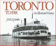 Toronto to 1918, J. M. S. Careless, 0888626649