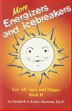 More Energizers and Icebreakers Bk. II : For All Ages and Stages, Foster-Harrison, Elizabeth S., 0932796648