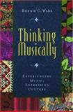 Thinking Musically : Experiencing Music, Expressing Culture, Wade, Bonnie C., 0195136640