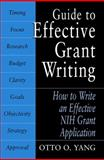 Guide to Effective Grant Writing : How to Write a Successful NIH Grant Application, Yang, Otto O. and Jain, Vishal, 0306486644
