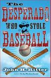 The Desperado Who Stole Baseball, John H. Ritter, 0399246649