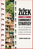 Zizek and Communist Strategy : On the Disavowed Foundations of Global Capitalism, McMillan, Chris, 0748646647
