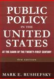 Public Policy in the United States : At the Dawn of the Twenty-First Century, Rushefsky, Mark E., 0765616645