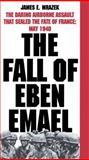 The Fall of Eben Emael, James E. Mrazek, 0891416641