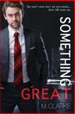 Something Great, M. Clarke, 1491046643