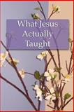 What Jesus Actually Taught, Brian Gooch, 1496166647