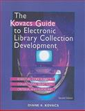 The Kovacs Guide to Electronic Library Collection Development, Diane K. Kovacs, 1555706649