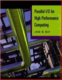 Parallel I/O for High Performance Computing, May, John, 1558606645