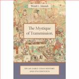 The Mystique of Transmission : On an Early Chan History and Its Contexts, Adamek, Wendi L., 0231136641