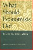 What Should Economists Do?, James M. Buchanan, 0913966649