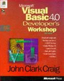 Microsoft Visual Basic 4.0 Developer's Workshop : Packed with Sample Code That Shows You How to Call API Functions, Employ Windows 95 Common Controls, Work with Graphics, Create Screen Savers, and More, Craig, John C., 1556156642