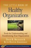 The Little Book of Healthy Organizations : Tools for Understanding and Transforming Your Organization, Brubaker, David and Zimmerman, Ruth Hoover, 1561486647