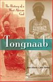 Tongnaab : The History of a West African God, Allman, Jean and Parker, John, 0253346657