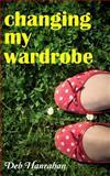 Changing My Wardrobe, Deb Hanrahan, 0983526656