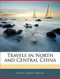 Travels in North and Central Chin, John Grant Birch, 1144656656