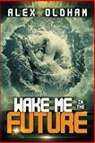 Wake Me in the Future, Alex Oldham, 1447836650