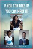 If You Can Take It! You Can Make It!, Stella J. Barnes, 1491846658