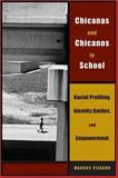 Chicanas and Chicanos in School : Racial Profiling, Identity Battles, and Empowerment, Pizarro, Marcos, 0292706650