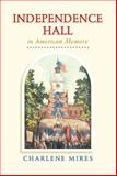 Independence Hall in American Memory, Mires, Charlene, 0812236653