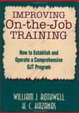 Improving on the Job Training : How to Establish and Operate a Comprehensive OJT Program, Rothwell, William J. and Kazanas, Hercules C., 1555426654