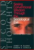 Second Thoughts : Seeing Conventional Wisdom Through the Sociological Eye, Ruane, Janet M. and Cerulo, Karen A., 0761986650