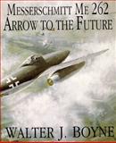 Messerschmitt Me 262: Arrow to the Future, Walter J. Boyne, 0887406653