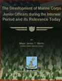 The Development of Marine Corps Junior Officers During the Interwar Period and Its Relevance Today, Major James T., James Martin, US Marine Corps, 1479286656